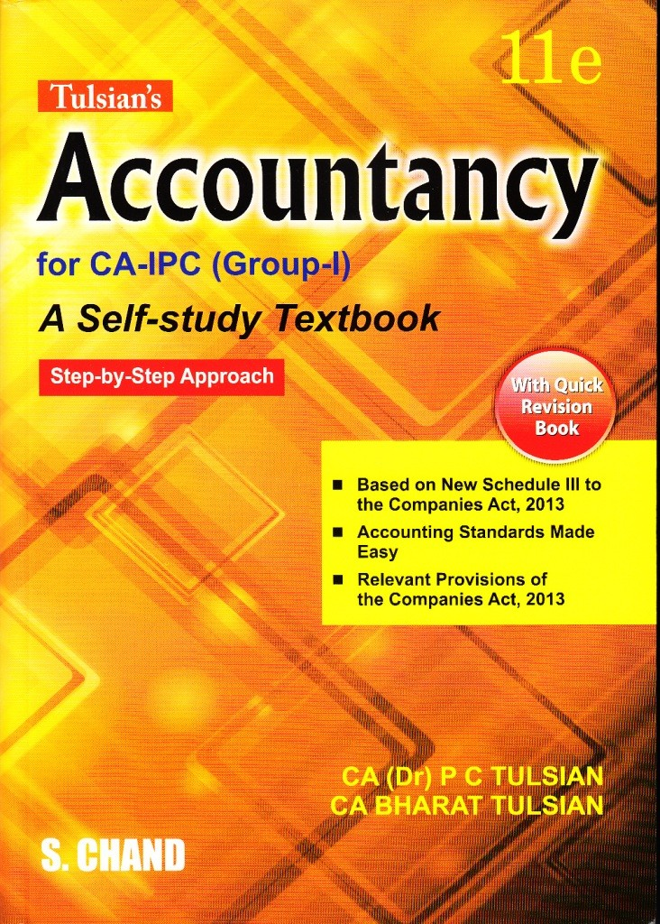 S. Chand Quick Revision for Accountancy for CA (IPC) -Group I (Based on New Schedule III to the Companies Act, 2013 ) by CA (Dr.) P C Tulsian and CA Bharat Tulsian (S. Chand Publishing) Edition  11th 2016