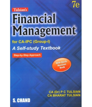 S. Chand Financial Management (A Self Study Text Book) for CA-IPC (Group-I) by CA (Dr) P C Tulsian and CA Bharat Tulsian (S.Chand Publishing) Edition 7th 2016