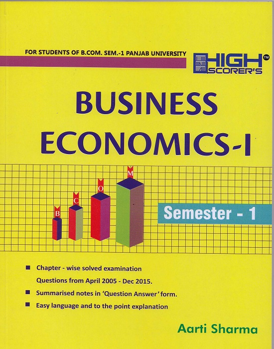 High Scorer's Business Economic-I for B.Com. Sem-I by Aarti Sharma (Mohindra Publishing House) Edition 2016 for Panjab University 2017 exam