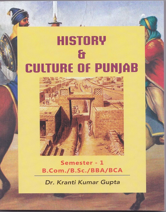 History and Culture of Punjab from the Earliest Times to 1849 (English) for B.Com./B.Sc./BBA/BCA  Sem.- I Dr. Kranti Kumar Gupta (Mohindra Publishing House) Edition 2016 for Panjab University