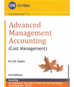 Taxmann Advanced Management Accounting (Cost Management) for CA-Final by Dr. J.B. Gupta (Taxmann Publishing) Edition 3rd 2014