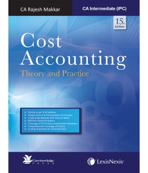 Lexis Nexis Cost Accounting (Theory and Practice) for May 2016 Exam for CA Intermediate (IPC) by CA Rajesh Makkar (Lexis Nexis Publishing) Edition 15th 2016