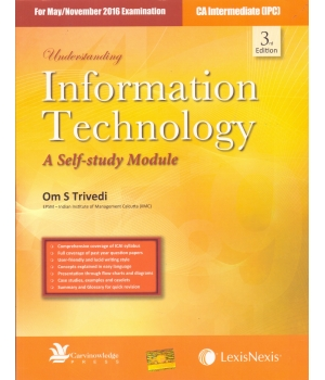 Lexis Nexis Understanding Information Technology (A Self-Study Module) for May/November 2016 Exam for CA Intermediate (IPC) by Om S Trivedi (Lexis Nexis Publishing) Edition 3rd 2016