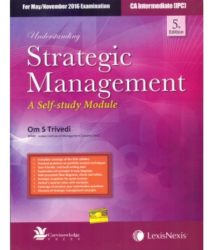 Lexis Nexis Understanding Strategic Management (A Self-Study Module) for May/November 2016 Exam for CA Intermediate (IPC) by Om S Trivedi (Lexis Nexis Publishing) Edition 5th 2016