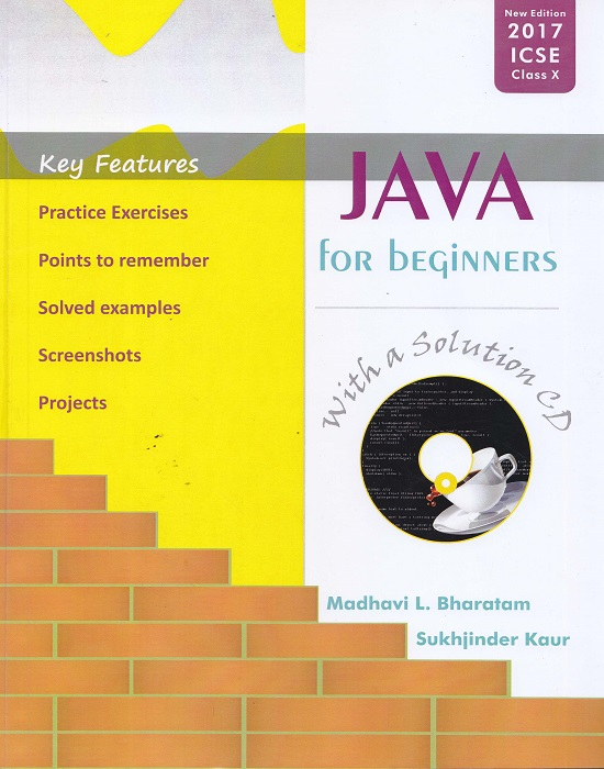 Java for Beginners (With a Solution CD) for ICSE Class-10th by Madhavi L. Bharatam and Sukhjinder Kaur (Mohindra Publishing House) second Edition 2017