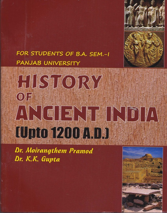 History of Ancient India (Upto 1200 A.D.) (English) for B.A Sem.- I Dr. Moirangthem and Dr. K.K. Gupta (Mohindra Publishing House) Edition 2016 for Panjab University