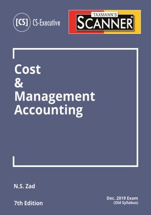 Taxmann CS-Executive Scanner-Cost & Management Accounting By N S Zad Applicable For june 2019 Exam (Taxmann's Publications)