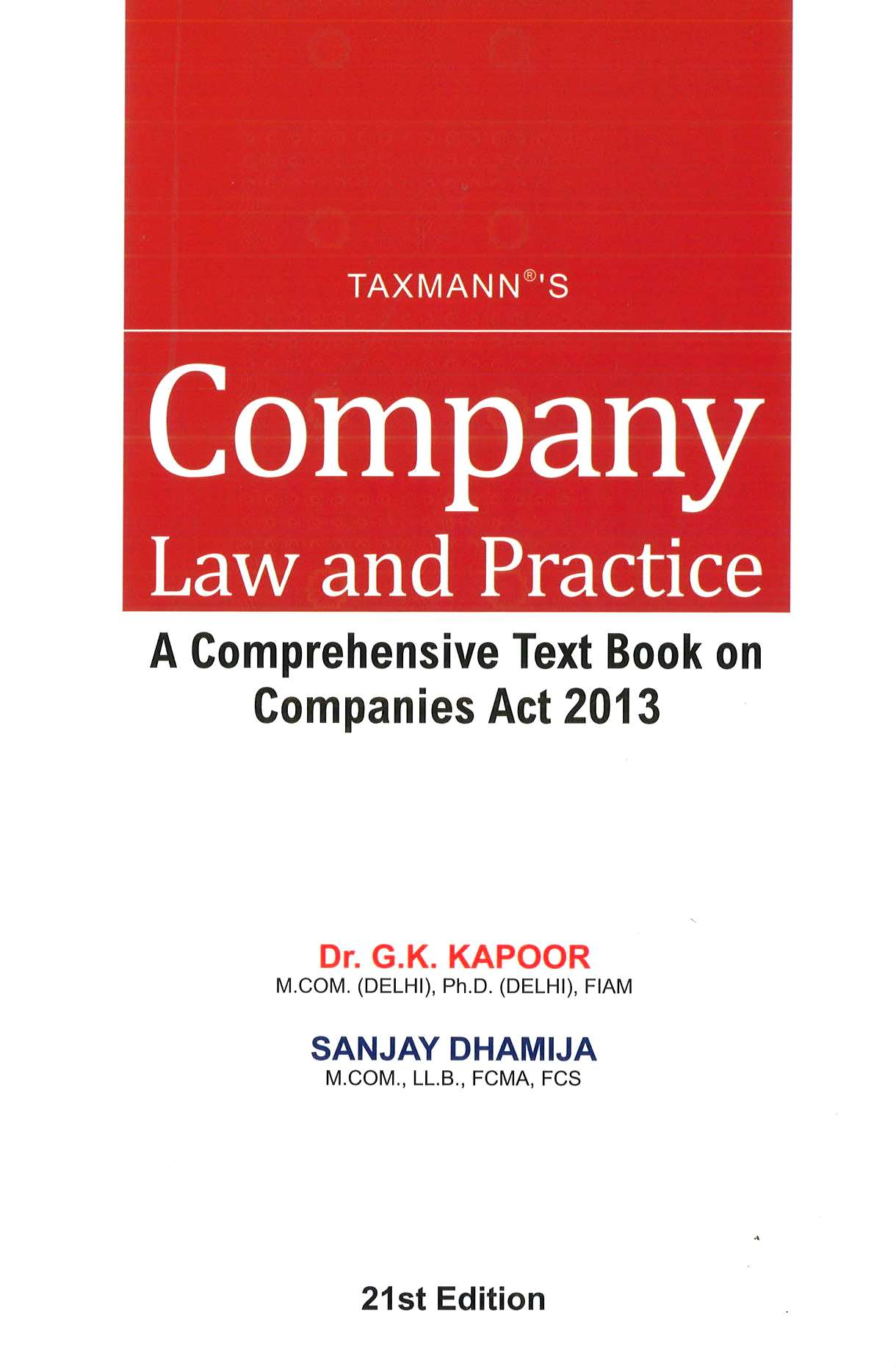 Taxmann Company Law and Practice (A Comprehensive Text Book on Companies Act 2013) for CMA Final and Other Professional Course by Dr. G.K. Kapoor and Sanjay Dhamija (Taxmann Publishing) Edition 21st 2016