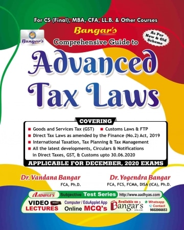 Bangar's Comprehensive Guide to Aadhya Prakashan Advanced Tax Laws and Practice for CS Final by Yogendra Bangar and Vandana Bangar for CS Final, MBA, CFA, LL.B and Other Courses (Aadhya Prakashan) for NOV 2020 EXAMS