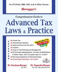 Bangar's Comprehensive Guide to Aadhya Prakashan Advanced Tax Laws and Practice for CS Final by Yogendra Bangar and Vandana Bangar Applicable For Dec 2017 Exam for CS Final, MBA, CFA, LL.B and Other Courses (Aadhya Prakashan) Edition , 2018