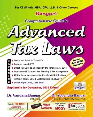 Bangar's Comprehensive Guide to Aadhya Prakashan Advanced Tax Laws and Practice for CS Final by Yogendra Bangar and Vandana Bangar for CS Final, MBA, CFA, LL.B and Other Courses (Aadhya Prakashan) Edition , 2019