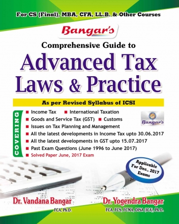Bangar's Comprehensive Guide to Aadhya Prakashan Advanced Tax Laws and Practice for CS Final by Yogendra Bangar and Vandana Bangar Applicable For Dec 2017 Exam for CS Final, MBA, CFA, LL.B and Other Courses (Aadhya Prakashan) Edition , 2017