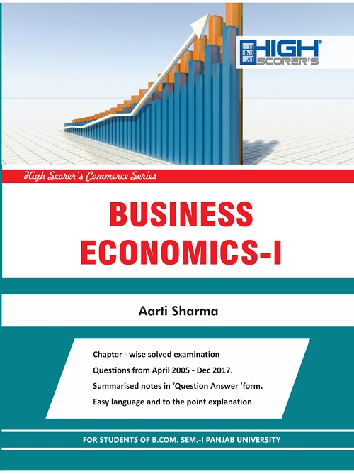 High Scorer's Business Economic-I for B.Com. Sem-I by Aarti Sharma (Mohindra Publishing House) Edition 2016 for Panjab University 2018 exam