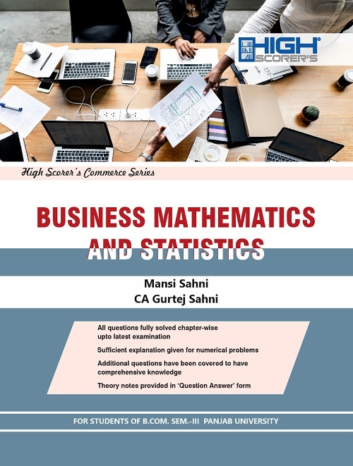 High Scorer's Business Mathematics & Statistics for B.Com Semester-III by Mansi Sahni & CA Gurtej Sahni (Mohindra Publishing House) Edition 2018 Punjab University