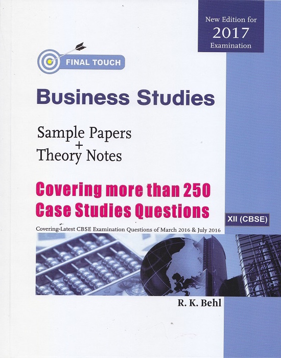Final Touch Business Studies (Sample Papers + Theory Notes) for Class-XII (CBSE) by R.K. Behl (Aastha Publishing) Edition 8th 2016
