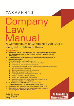 Taxmann Company Law Manual  A Compendium of Companies Act 2013 along with Relevant Rules (As Amended by Finance Act 2017)  (Taxmann Publishing) Edition 3rd 2017