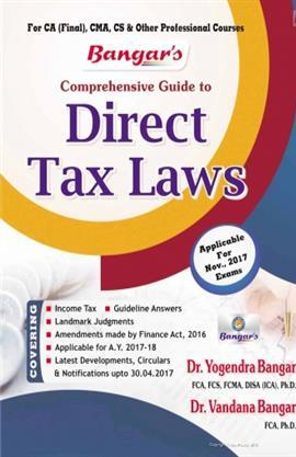 Bangar's Comprehensive Guide to Direct Taxes  Laws for  CA Final, CMA, CS & Other Professional Courses,Nov 2017 Exam by Dr. Vandana Bagar and Dr. Yogendra Bangar (Aadhya Prakashan Publishing) Edition 2017