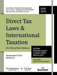 Snow White Direct Tax Laws for CA Final For Old and New Syllabus Nov 2018 exam by T.N. Manoharan and G.R. Hari (Snow White Publishing) June 2018 EDITION