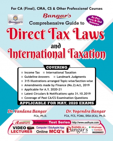 Bangar's Comprehensive Guide to Direct Tax Laws & International Taxation Old and New Syllabus CA Final, CMA, CS & Other Professional Courses, by Dr. Vandana Bagar and Dr. Yogendra Bangar (Aadhya Prakashan Publishing)for May June 2020