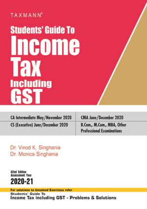 Taxmann Students Guide To Income Tax including GST Old and New Syllabus both By Monica Singhania Vinod K Singhania Applicable for May 2020 Exam