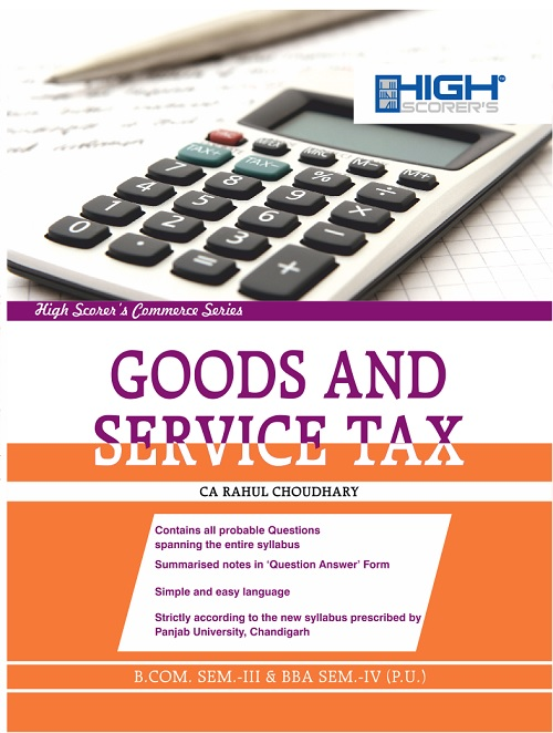 High Scorer's GST Goods and service tax for B.Com. Sem-III & BBA Sem-IV by CA Rahul Choudhary (Mohindra Publishing House) Edition 2018 for Panjab University