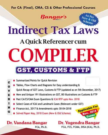 Bangar's Comprehensive Guide to Indirect Taxes  Laws  Quick referencer cum Compiler for CA Final By Dr. Yogendra Bangar and Dr. Vandana Bangar Applicabe for May 2018 Exam for  CA Final, CMA, CS & Other Professional Courses (Aadhya Prakashan Publishing) Edition 2018 for Nov 2018 Exam