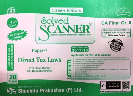 Shuchita Solved Scanner  CA Final Group-II Paper-7 Green Edition Direct Tax Laws  for Nov 2017 Exam by Prof. Arun Kumar and CA. Rupesh Agarwal (Shuchita Prakashan) Edition 18th 2017