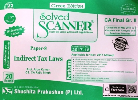 Shuchita CA Final Gr. II Solved Scanner Paper 8 Indirect Tax Laws Green Edition by Arun Kumar , Rajiv Singh Applicable for Nov 2017 Exam (Shuchita Prakashan) Edition 17th 2017