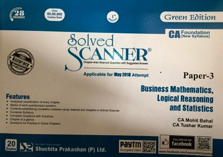 Shuchita Prakashan Solved Scanner Business Mathematics Logical Reasoning and Statistics for CA Foundation Paper 3 by MOHIT BAHAL & TUSHAR KUMAR Applicable for May 2018 Exams