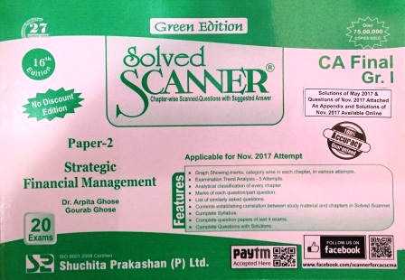 Shuchita Prakashan Solved Scanner of Strategic Financial Management CA Final Group-I Paper-2 Green Edition for May 2018 Exam (Old Syllabus) by Dr. Arpita Ghose and Gourab Ghose (Shuchita Prakashan) Edition 2017