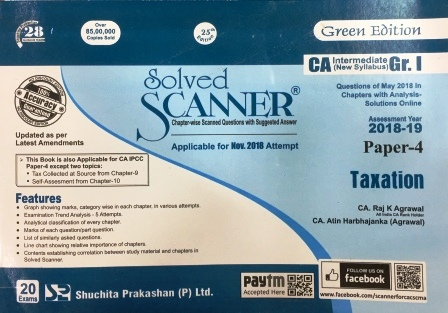 Shuchita Solved Scanner CA Inter Group I (New Syllabus) Paper-4 Taxation Edition by CA Raj K Agarwal and Dr. Arpita Ghose and Gourab Ghose (Shuchita Prakashan) July 2018 for Nov 2018 Exam