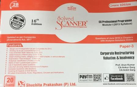 Shuchita solved scanner Corporate Restructuring Valuation & Insolvency Solved Scanner for Dec 2018 Exam for CS Professional Programme Module-I (New Syllabus) Paper 3 Green Edition by Prof. Arun Kumar, CA Ankur Garg and CA Ankit Garg (Shuchita Prakashan) 16th Edition 2018