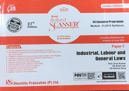 Shuchita Industrial, Labour and General Laws Model Solved Scanner for Dec 2018 Exam for CS Executive Programme Module-II (New Syllabus) Paper 7 Green Edition by Prof. Arun Kumar, CA Ankit Jain and CA Garima Garg (Shuchita Prakashan) Edition 27th 2018