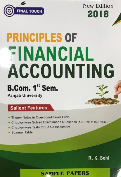 Final Touch Principles of Financial Accounting for B.Com Semester-I by R.K. Behl (Aastha Publications) Edition 2018 Panjab University