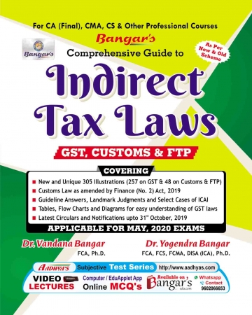 Bangar's Comprehensive Guide to Indirect Taxes  Laws for CA Final, CMA, CS & Other Professional Courses for May, 2020 Exam by Dr. Vandana Bagar and Dr. Yogendra Bangar (Aadhya Prakashan) Edition 2019
