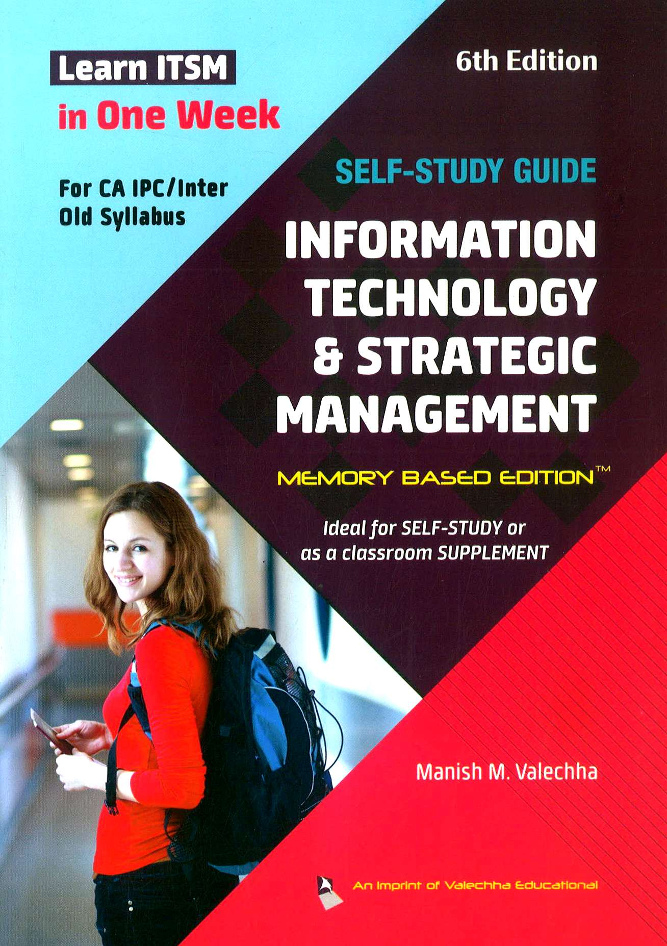 Valechha Educational Self Study Guide on Information Technology and Strategic Management (Memory Based Edition) for CA IPC/Intermediate by Manish M. Valechha (Valechha Educational Publishing) 6th Edition 2018 for Nov 2018 Edition