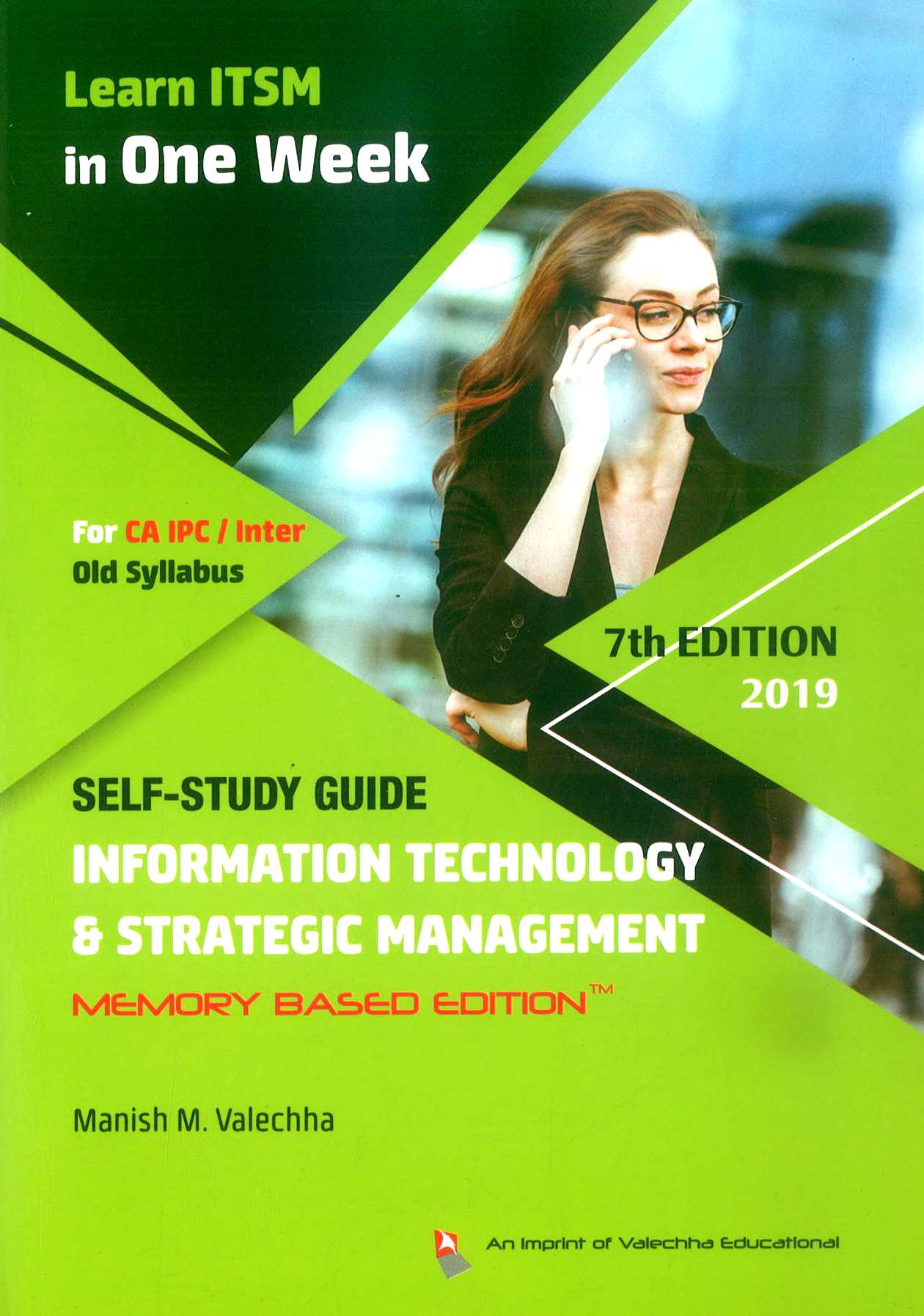 Valechha Educational Self Study Guide on Information Technology and Strategic Management (Memory Based Edition) for CA IPC/Intermediate by Manish M. Valechha (Valechha Educational Publishing) 7th Edition 2019 for May 2019 Exam