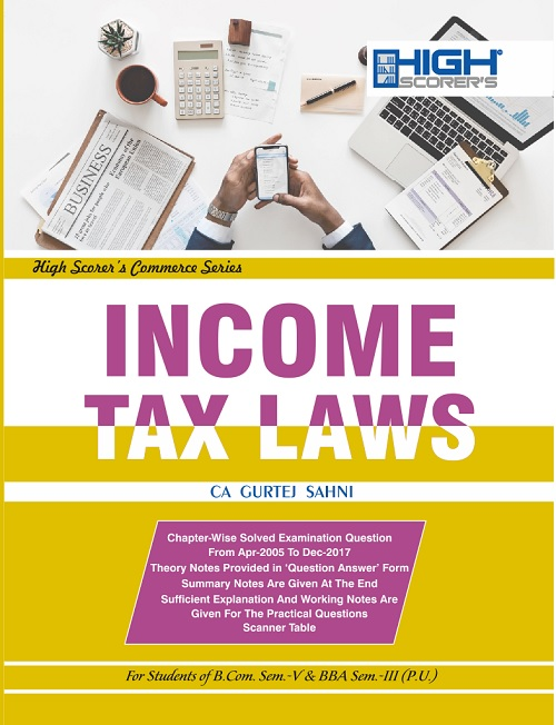 High Scorer's Income tax law for B.Com semester-V and B.B.A semester-III Panjab University for December 2018 examination. by Ca Gurtej Sahni (Mohindra publishing house)