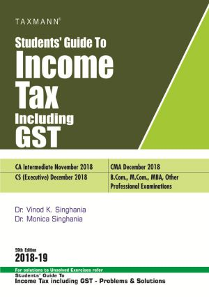 Taxmann's Students Guide To Income Tax  CA Intermediate (IPC) Nov 2018 and CS (Executive) for Dec 2018 Exam by Dr. Vinod K. Singhania and Dr. Monica Singhania (Taxmann's Publishing) 59th Edition (2018-19)