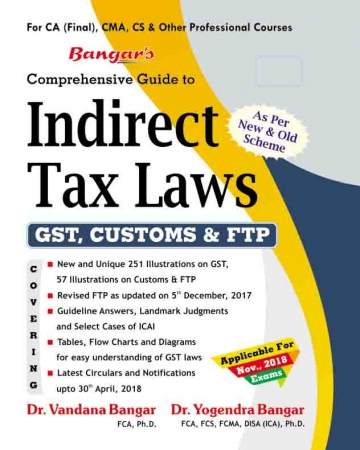Bangar's Comprehensive Guide to Indirect Taxes  Laws for CA Final, CMA, CS & Other Professional Courses for Nov 2018 Exam by Dr. Vandana Bagar and Dr. Yogendra Bangar (Aadhya Prakashan) Edition December 2018