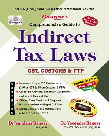 Bangar's Comprehensive Guide to Indirect Taxes  Laws for CA Final, CMA, CS & Other Professional Courses for May 2019 Exam by Dr. Vandana Bagar and Dr. Yogendra Bangar (Aadhya Prakashan) Edition Dec 2018