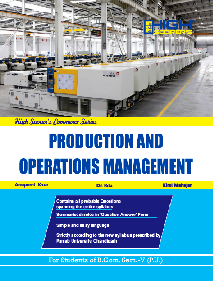 High Scorer's Production & Operations Management for B.Com. Semester-V by Anupreet Kaur, Dr. Rita & Kriti Mahajan (Mohindra Publishing House) Edition 2017 for Panjab University
