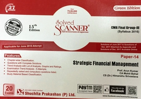 Shuchita Solved Scanner Strategic Financial Management for CMA Final Group III Paper 14 New Syllabus for June 2018 Exam by Prof. Arun Kumar and CA Raj Agarwal (Shuchita Prakashan) Edition 2018