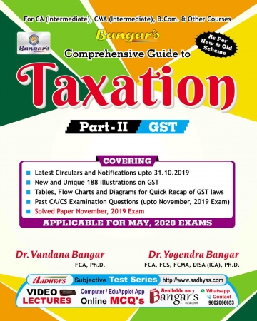 Bangar's Comprehensive Guide to  Taxation Part-II Indirect Taxes (Old and New Syllabus) for May 2020 Exam for CA/CMA/B.Com. and Other Courses by Dr. Vandana Bangar and Dr. Yogendra Bangar  (Aadhya Prakashan Publishing) Edition 2020