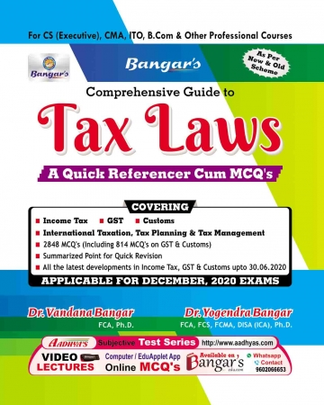 Aadhya Prakashan Bangar's Comprehensive Guide To Tax Laws and Practice (MCQS) for CS Executive by Yogendra Bangar and Vandana Bangar, Applicable DEC 2020 Exam