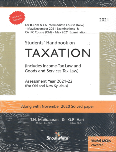 Snow white Students Handbook on CA Intermediate IPCC Taxation (Includes income tax law and Goods and Service Tax) Old and New Syllabus By T.N Manoharan & G.R Hari for 2021 – 2022