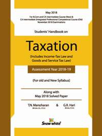 Snow white Student's Handbook on CA Intermediate IPCC Taxation (Includes income tax law and Goods and Service Tax) Old and New Syllabus By T N Manoharan & G R Hari Applicable for May 2018 Exam  2018 edition