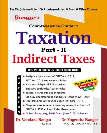 Bangar's Comprehensive Guide to  Taxation Part-II Indirect Taxes (Old and New Syllabus) for Nov 2018 Exam for CA/CMA/B.Com. and Other Courses by Dr. Vandana Bangar and Dr. Yogendra Bangar  (Aadhya Prakashan Publishing) Edition 2018