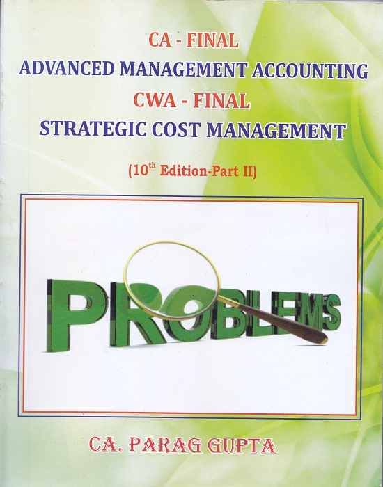 Solutions Set CA Final Advanced Management Accounting CWA Final Strategic Management (Set of 6 Volumes) by CA Parag Gupta (Parag Publishing) Edition 10th Part-III 2016