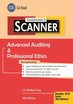 Taxmann's Scanner – Advanced Auditing & Professional Ethics (Old Syllabus) May/Nov.2018 Exams for CA Final by CA Pankaj Garg (Taxmann's Publishing) Edition 5th, 2018